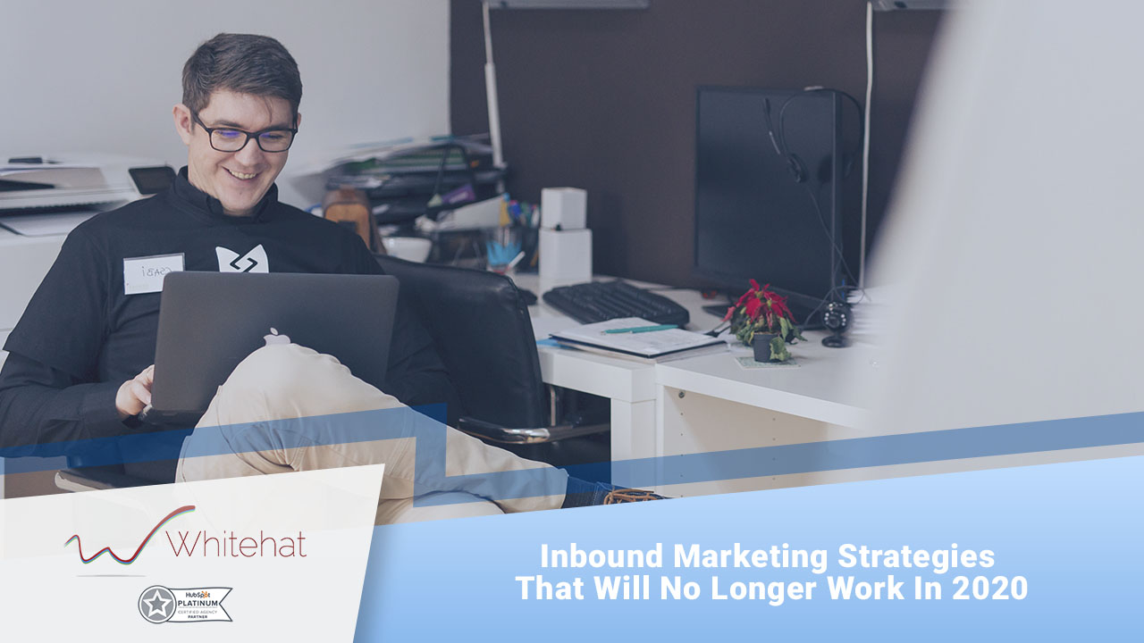 BLOG_CONTENT-Marketing-StrateInboundgies-That-Will-No-Longer-Work-in-2020 (1)