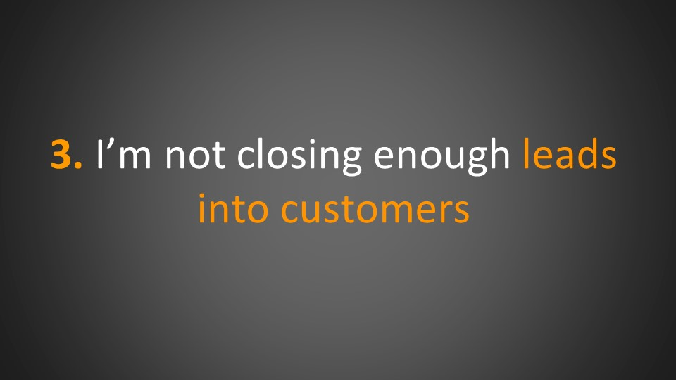 not closing enough leads into customers