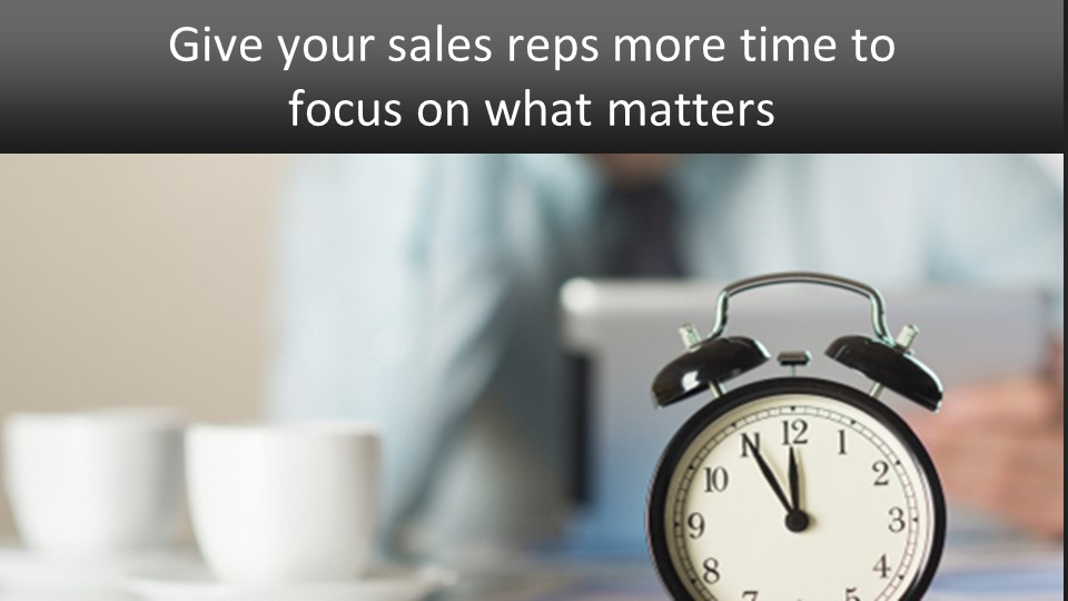 give sales rep more time to focus on what matters