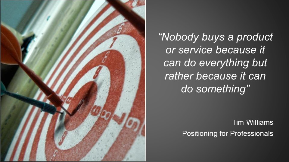 nobody buys a product or service because it can do everything but rather do something