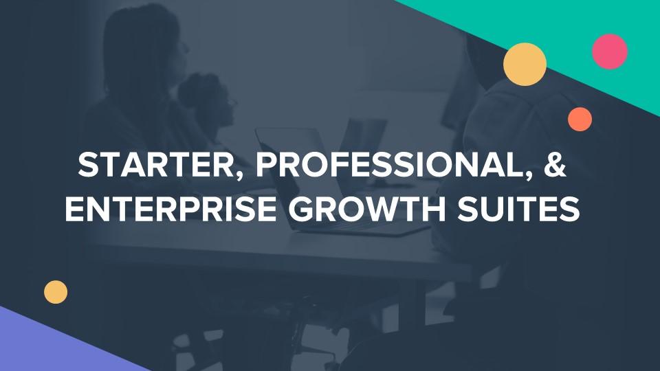 STARTER PROFESSIONAL ENTERPRISE GROWTH SUITES