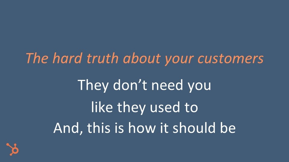 Customers don't need you as much as before