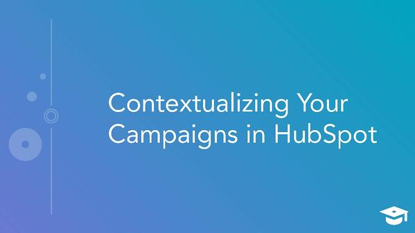 Contextualizing Your Campaigns in HubSpot