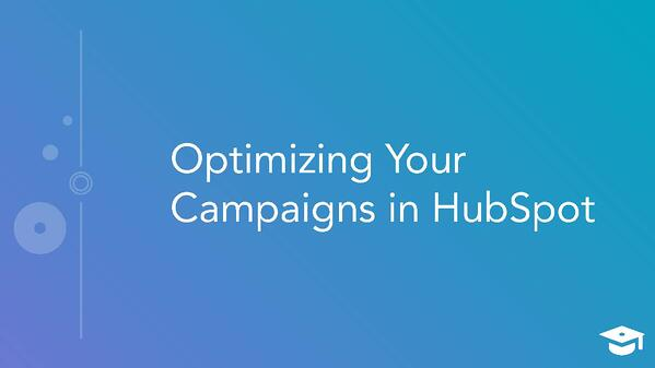 Optimizing Your Campaigns in HubSpot