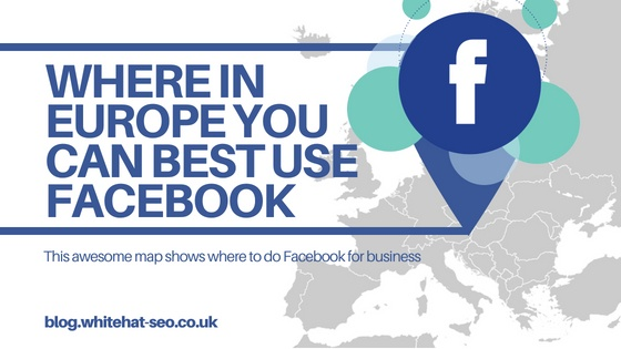 Where In Europe You Can Best Use Facebook for Business