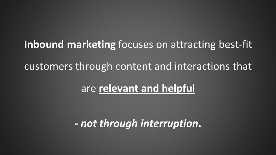 inbound marketing focuses on  content and interactions that are relevant and helpful